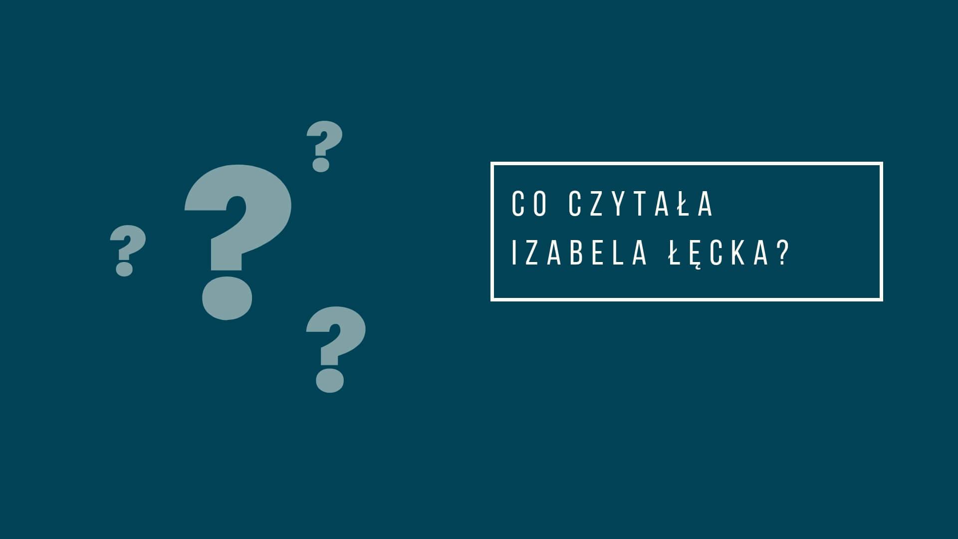 Co czytała Izabela Łęcka?