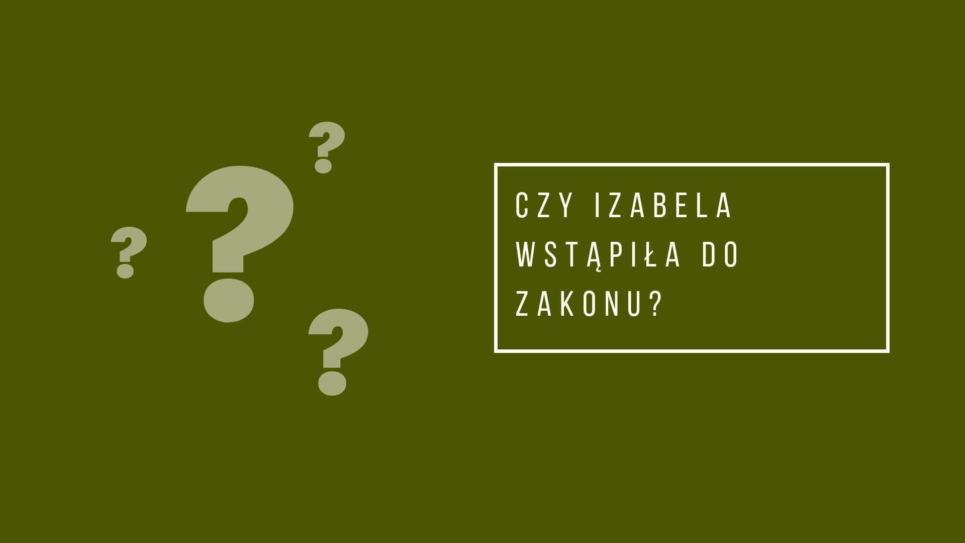 Czy Izabela Łęcka wstąpiła do zakonu?