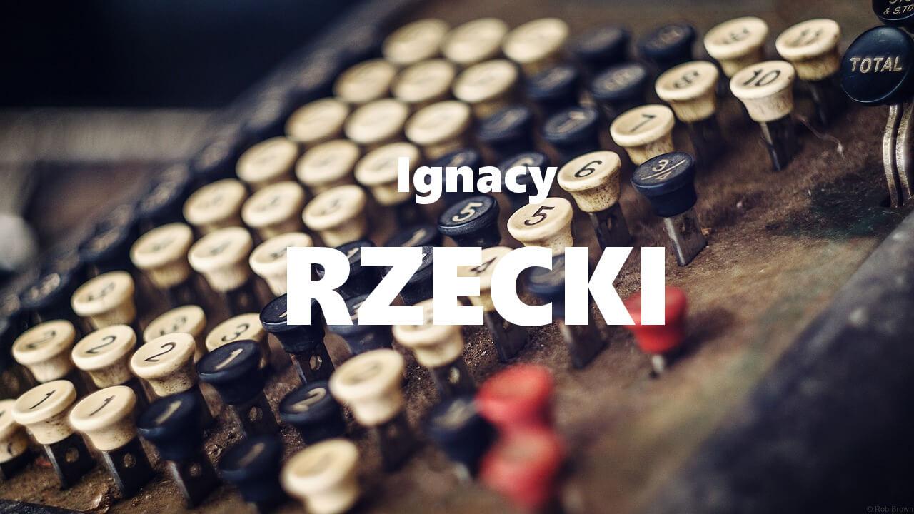 Ignacy Rzecki Charakterystyka I Biografia Klppl