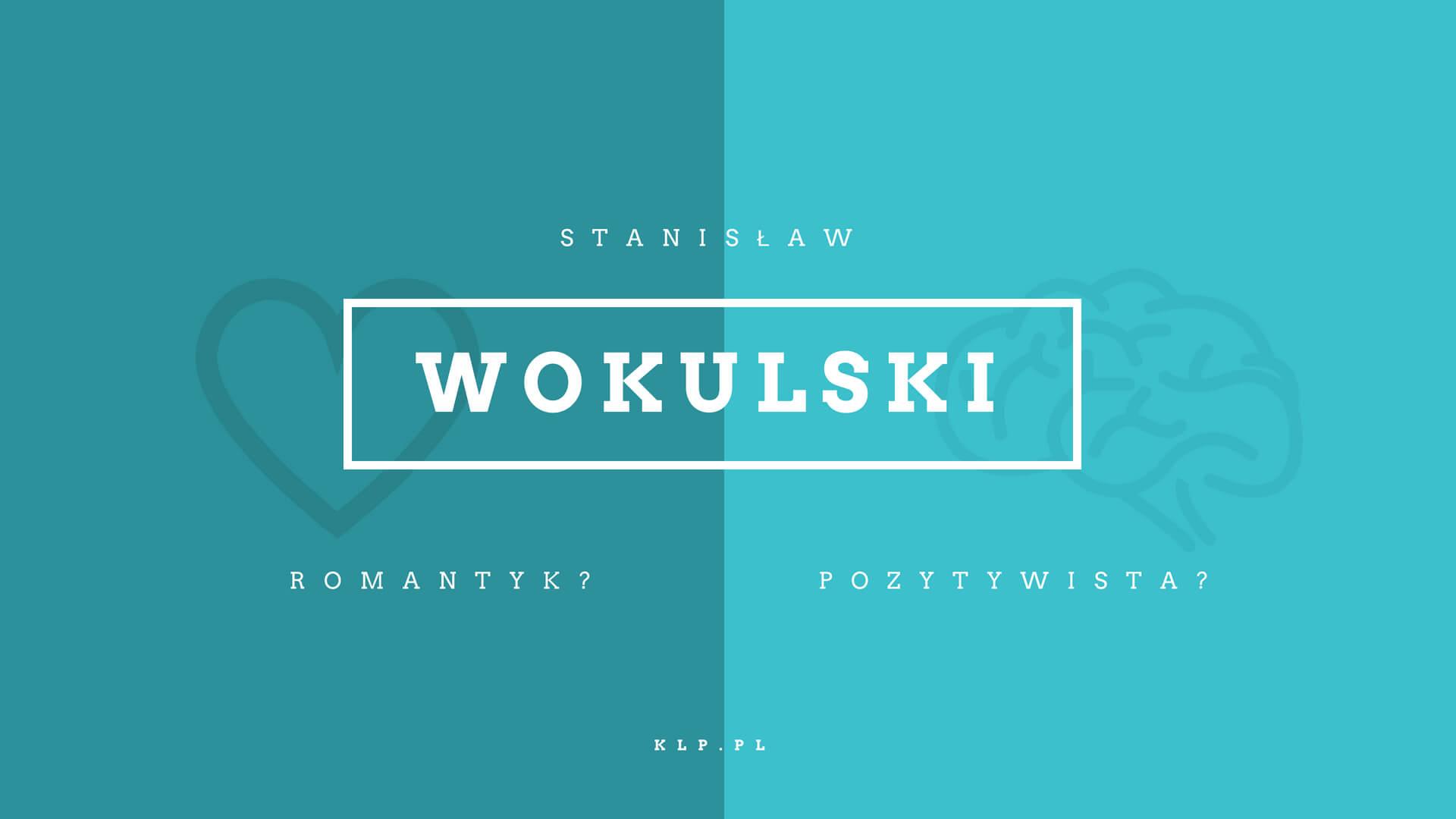 Stanisław Wokulski – romantyk czy pozytywista?