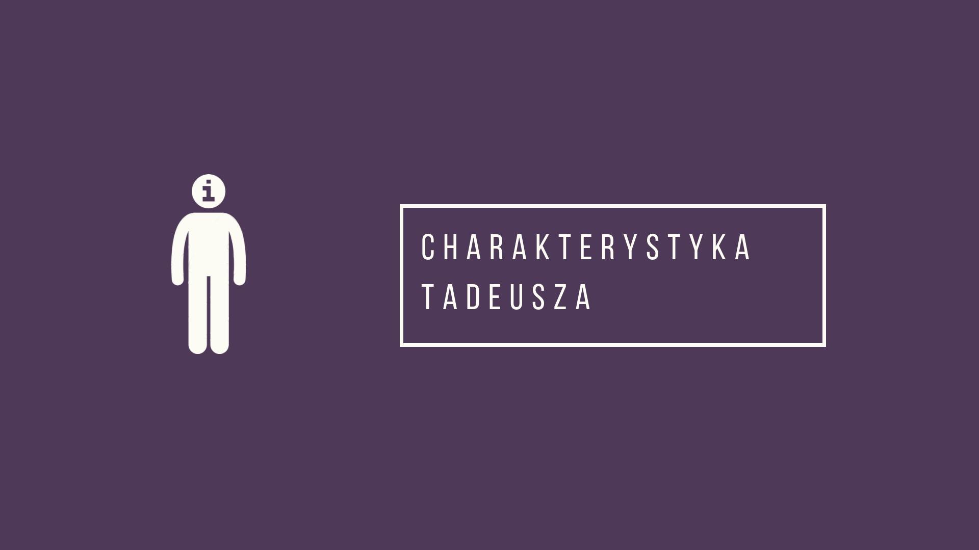 Charakterystyka Tadeusza
