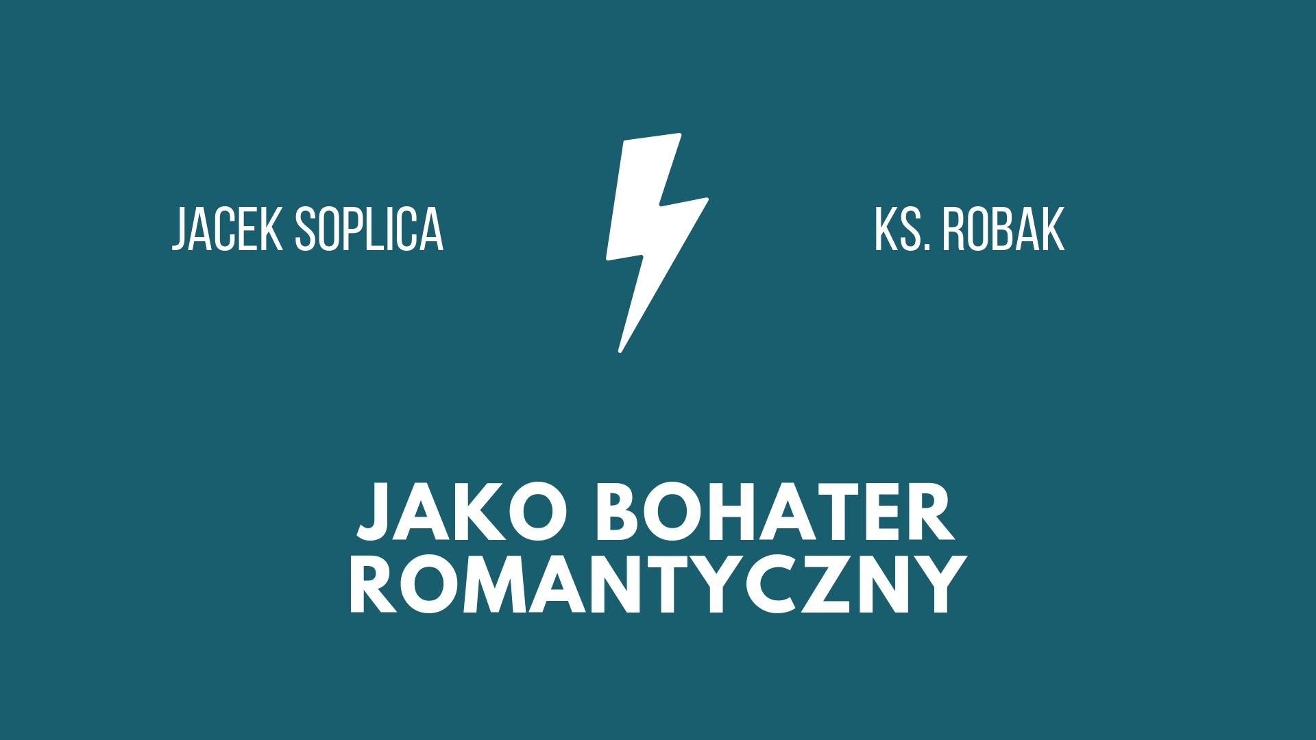 Jacek Soplica – ksiądz Robak jako bohater romantyczny