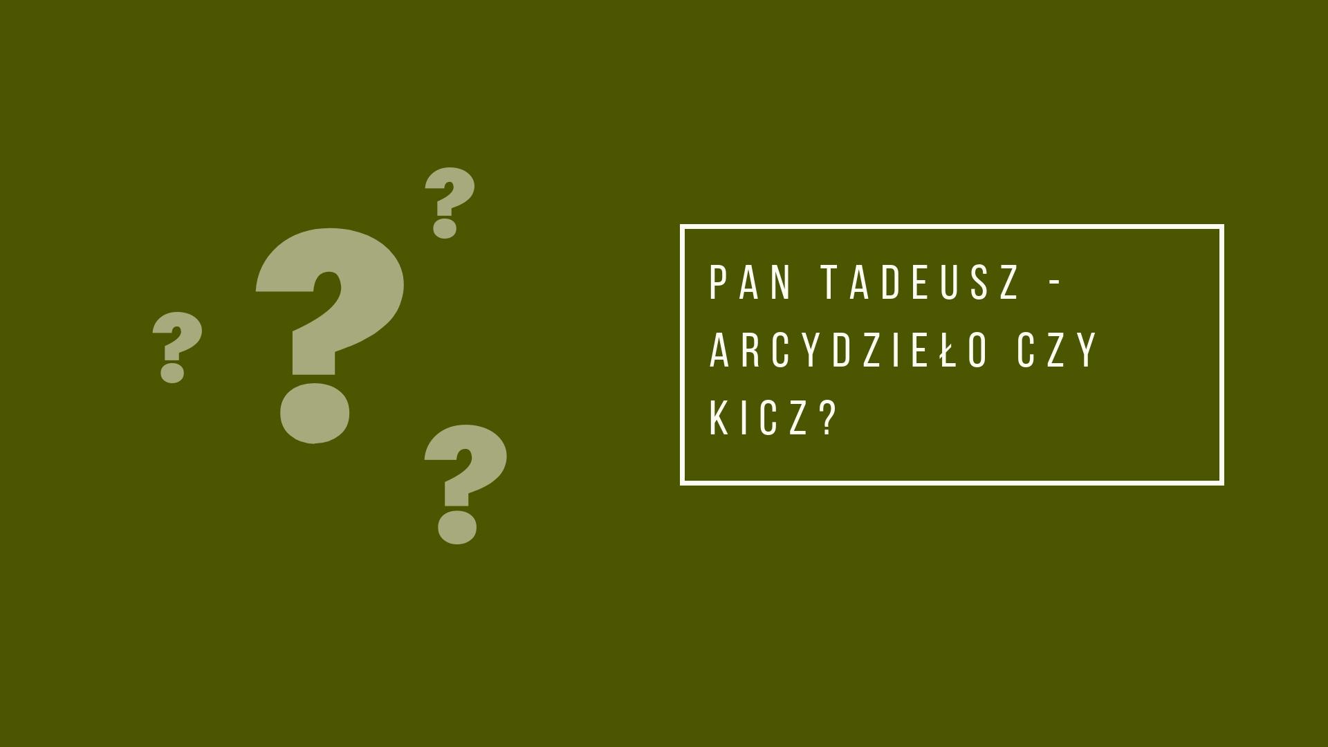"""'Pan Tadeusz""""- arcydzieło czy kicz?"""