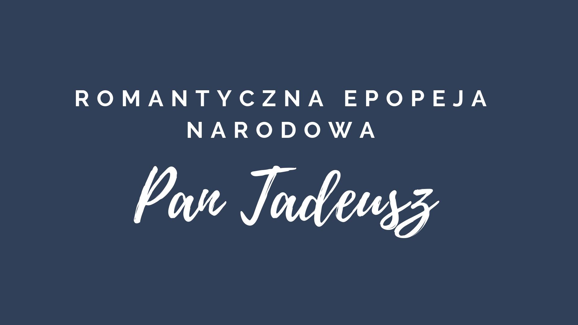 Pan Tadeusz - romantyczna epopeja narodowa