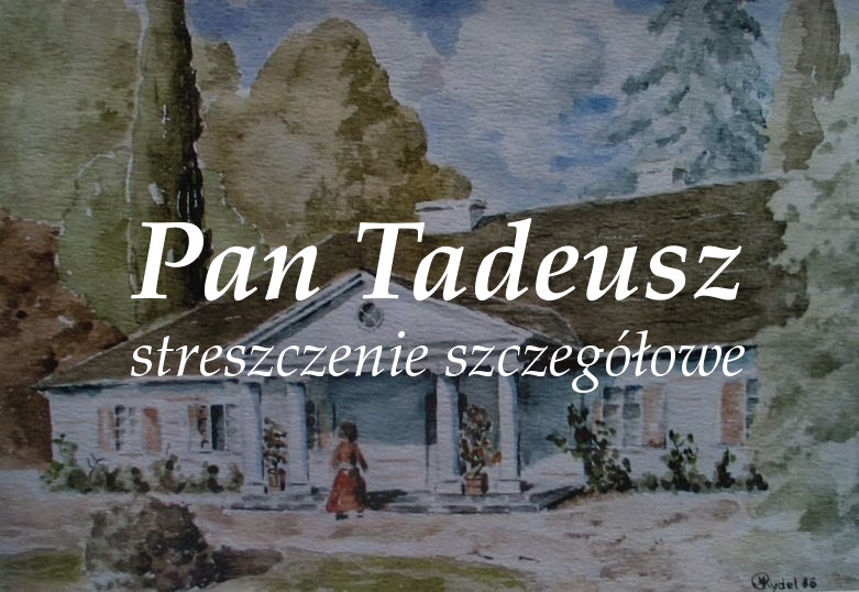 Pan Tadeusz - streszczenie szczegółowe