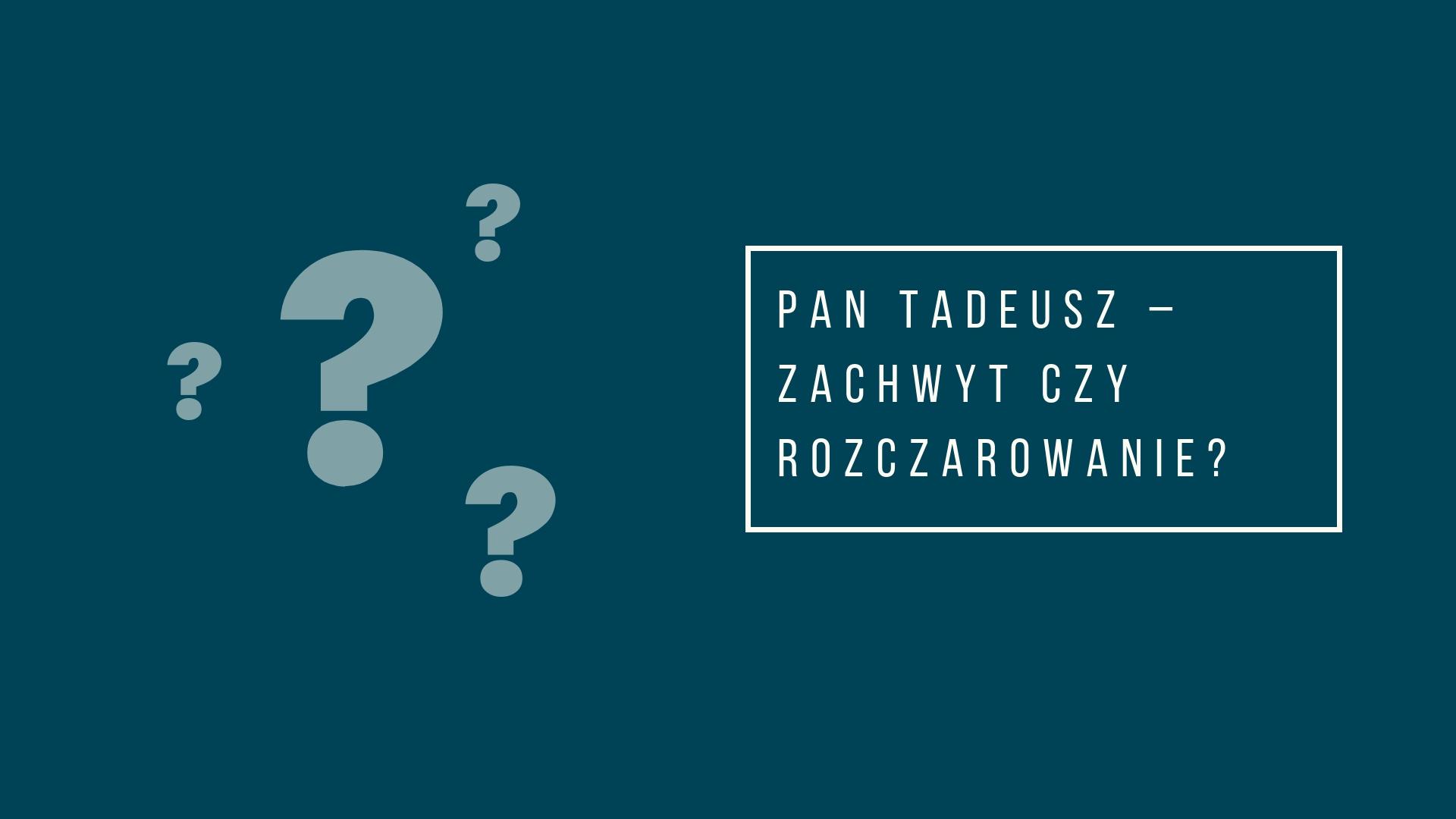"""""""Pan Tadeusz"""" – zachwyt czy rozczarowanie? Przedstaw swoje przemyślenia, porównując treść, formę, konstrukcję i język"""