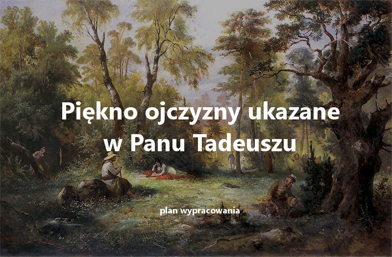 """Piękno i urok """"kraju lat dziecinnych"""" ukazane w """"Panu Tadeuszu"""" Adama Mickiewicza - plan wypracowania"""