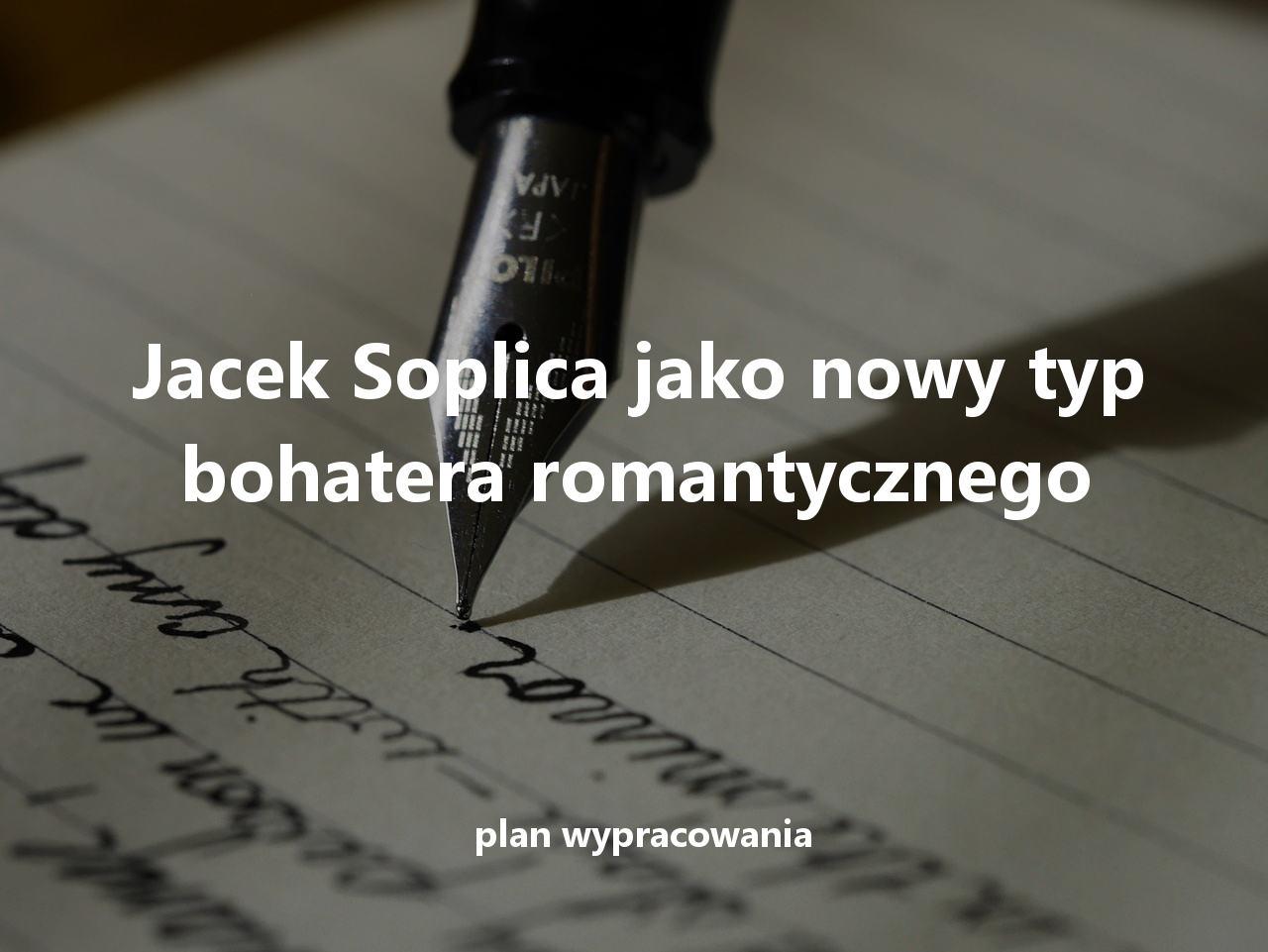 Jacek Soplica jako nowy typ bohatera romantycznego - plan wypracowania